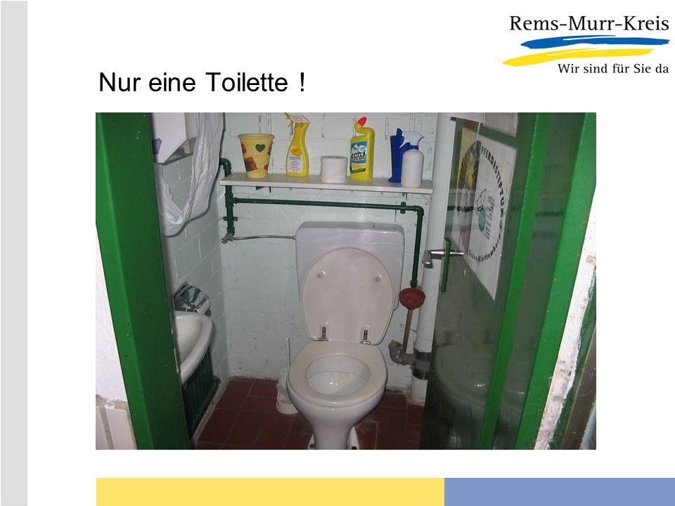 Nur eine Toilette !