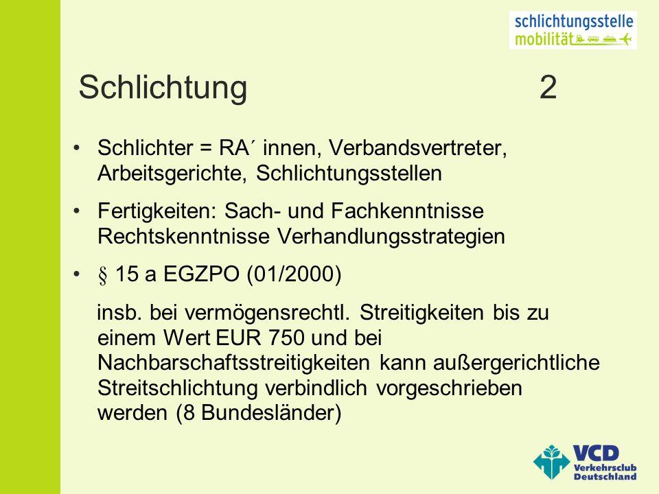 Schlichtung 2 Schlichter = RA´ innen, Verbandsvertreter, Arbeitsgerichte, Schlichtungsstellen Fertigkeiten: Sach- und Fachkenntnisse Rechtskenntnisse Verhandlungsstrategien § 15 a EGZPO (01/2000) insb.