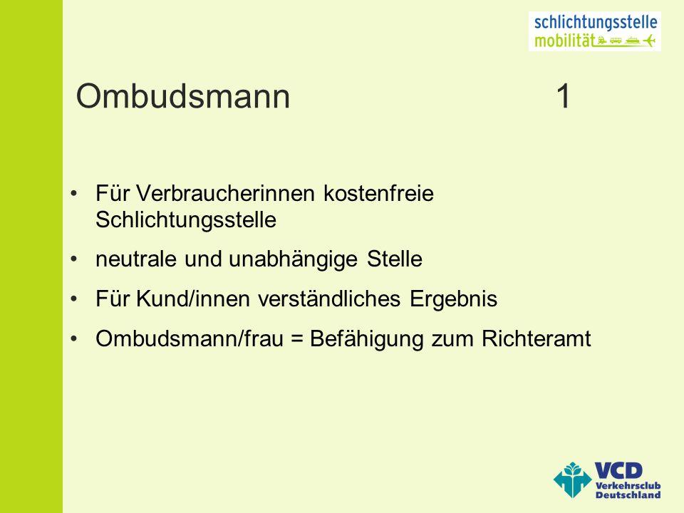 Ombudsmann 1 Für Verbraucherinnen kostenfreie Schlichtungsstelle neutrale und unabhängige Stelle Für Kund/innen verständliches Ergebnis Ombudsmann/frau = Befähigung zum Richteramt