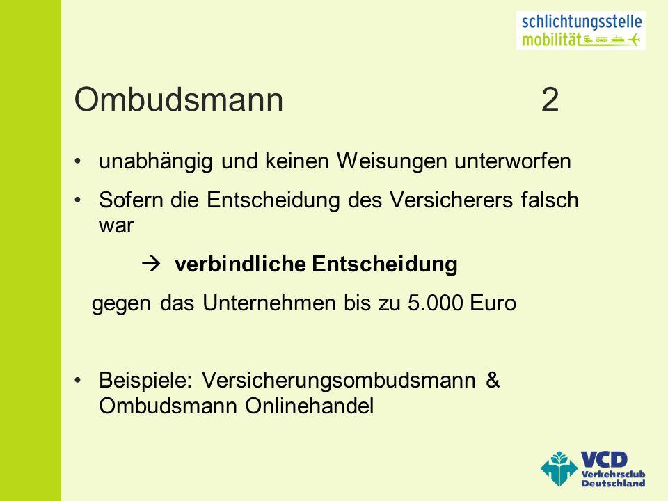 Ombudsmann 2 unabhängig und keinen Weisungen unterworfen Sofern die Entscheidung des Versicherers falsch war  verbindliche Entscheidung gegen das Unternehmen bis zu 5.000 Euro Beispiele: Versicherungsombudsmann & Ombudsmann Onlinehandel