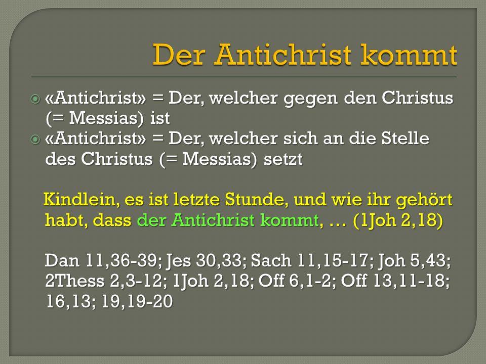  «Antichrist» = Der, welcher gegen den Christus (= Messias) ist  «Antichrist» = Der, welcher sich an die Stelle des Christus (= Messias) setzt Kindl