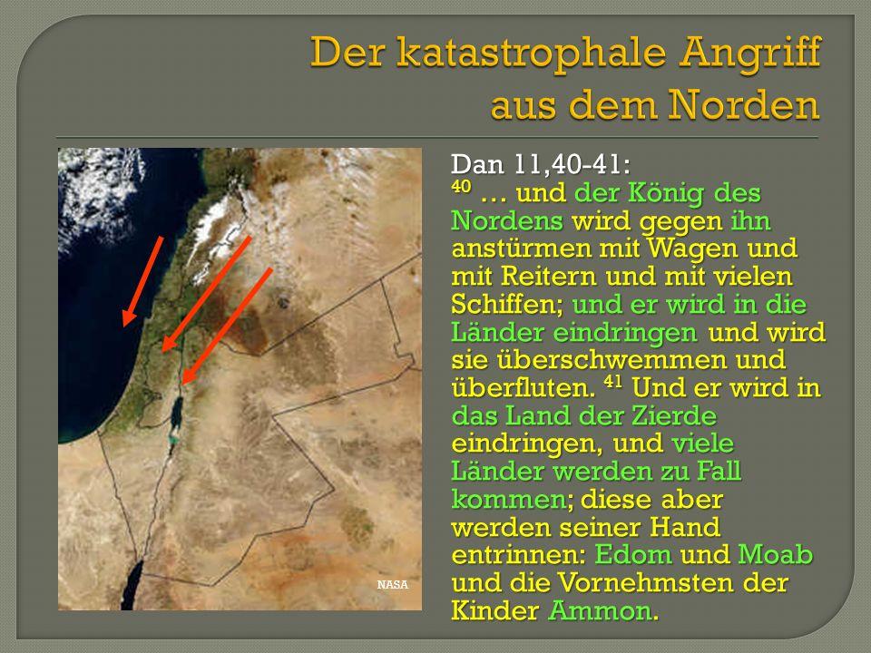 NASA Dan 11,40-41: 40 … und der König des Nordens wird gegen ihn anstürmen mit Wagen und mit Reitern und mit vielen Schiffen; und er wird in die Lände