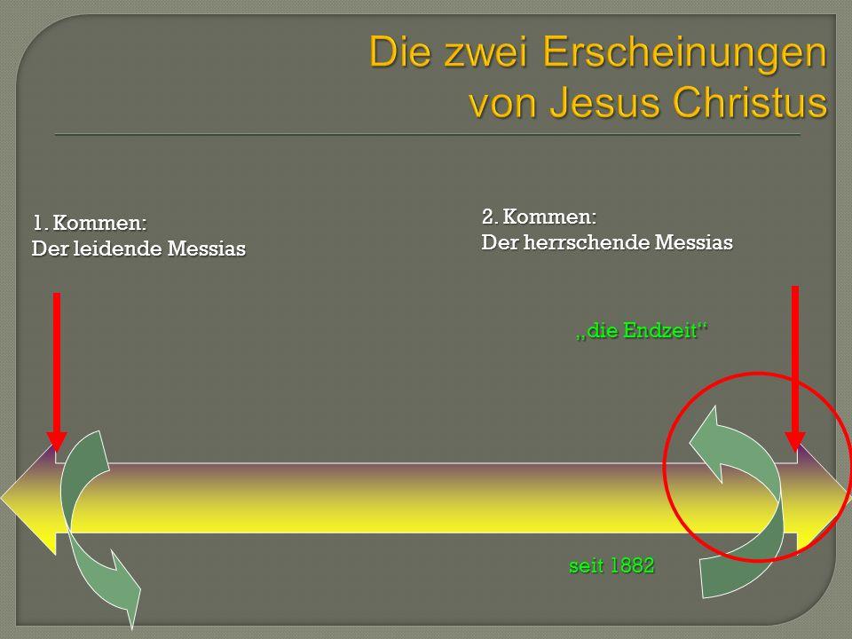 """1. Kommen: Der leidende Messias 2. Kommen: Der herrschende Messias """"die Endzeit"""" seit 1882"""