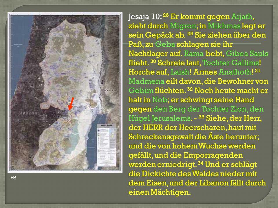 Jesaja 10: 28 Er kommt gegen Aijath, zieht durch Migron; in Mikhmas legt er sein Gepäck ab. 29 Sie ziehen über den Paß, zu Geba schlagen sie ihr Nacht