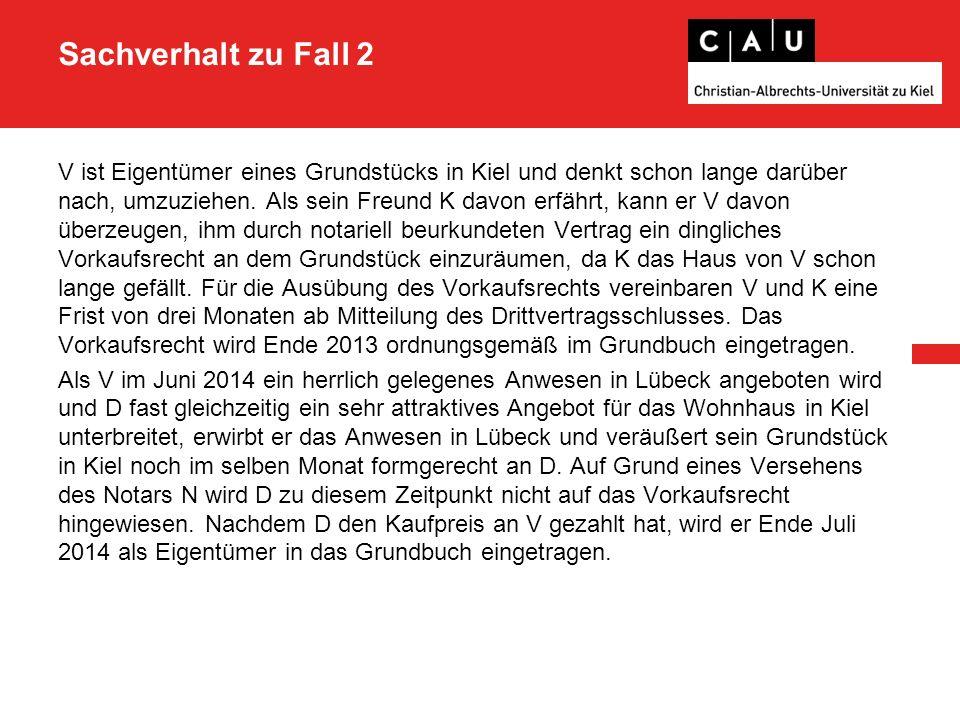 Sachverhalt zu Fall 2 V ist Eigentümer eines Grundstücks in Kiel und denkt schon lange darüber nach, umzuziehen.