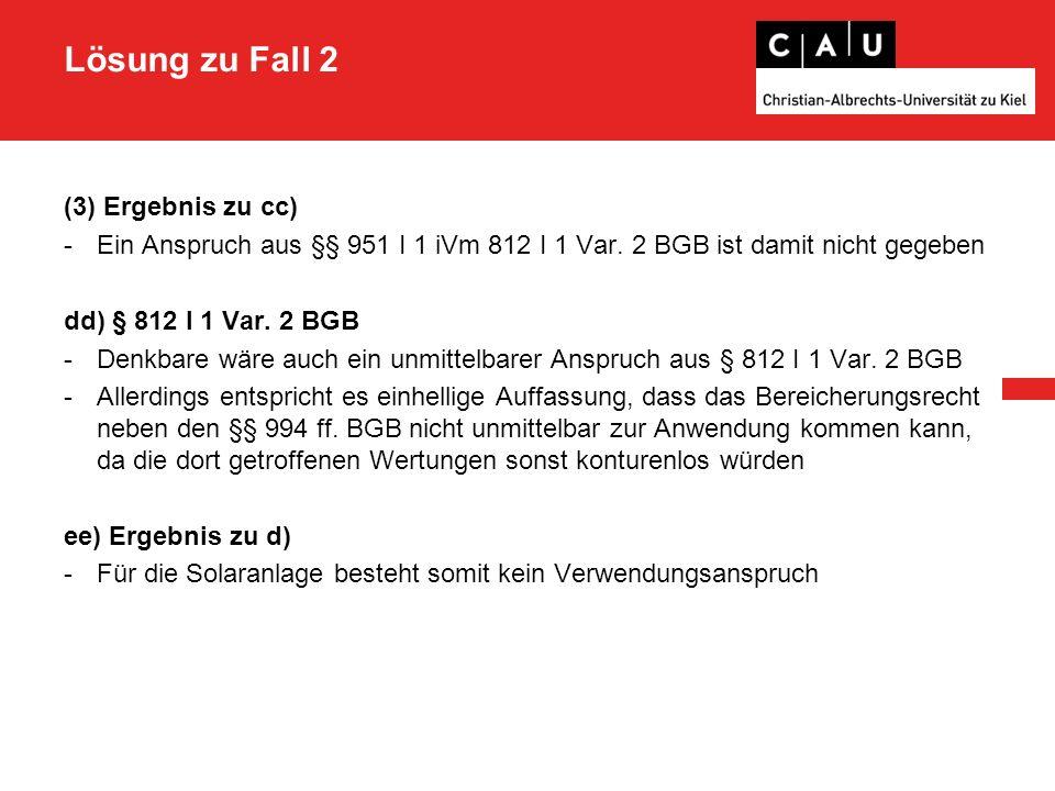 Lösung zu Fall 2 (3) Ergebnis zu cc) -Ein Anspruch aus §§ 951 I 1 iVm 812 I 1 Var. 2 BGB ist damit nicht gegeben dd) § 812 I 1 Var. 2 BGB -Denkbare wä