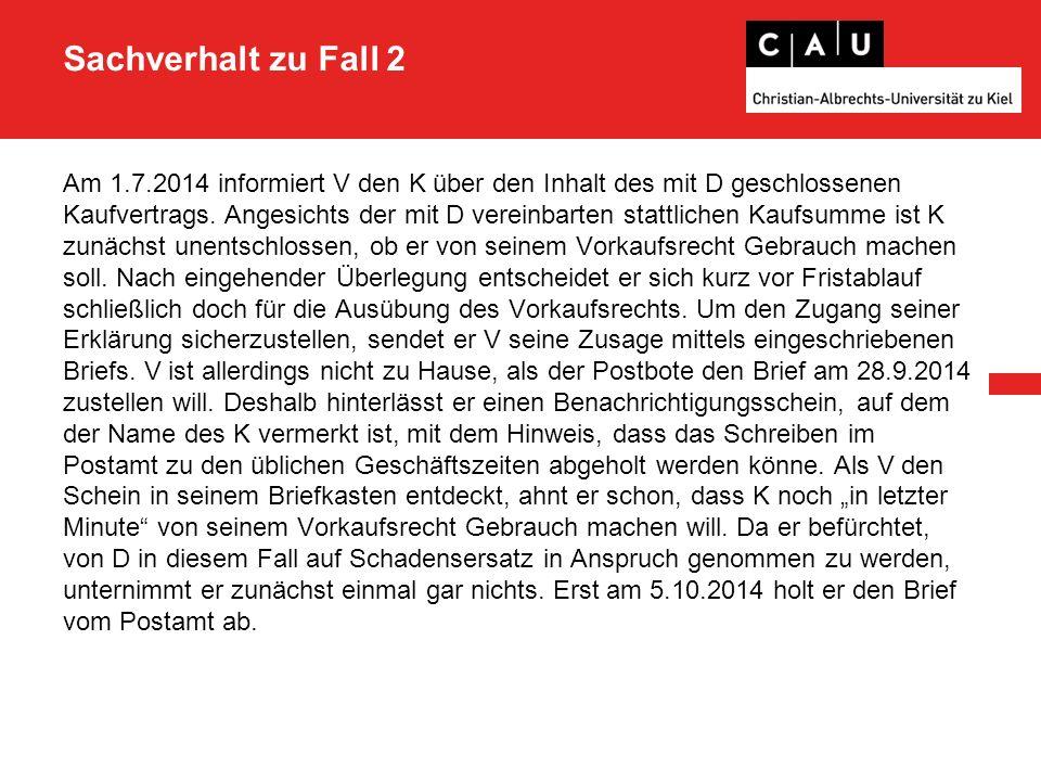 Sachverhalt zu Fall 2 Am 1.7.2014 informiert V den K über den Inhalt des mit D geschlossenen Kaufvertrags.
