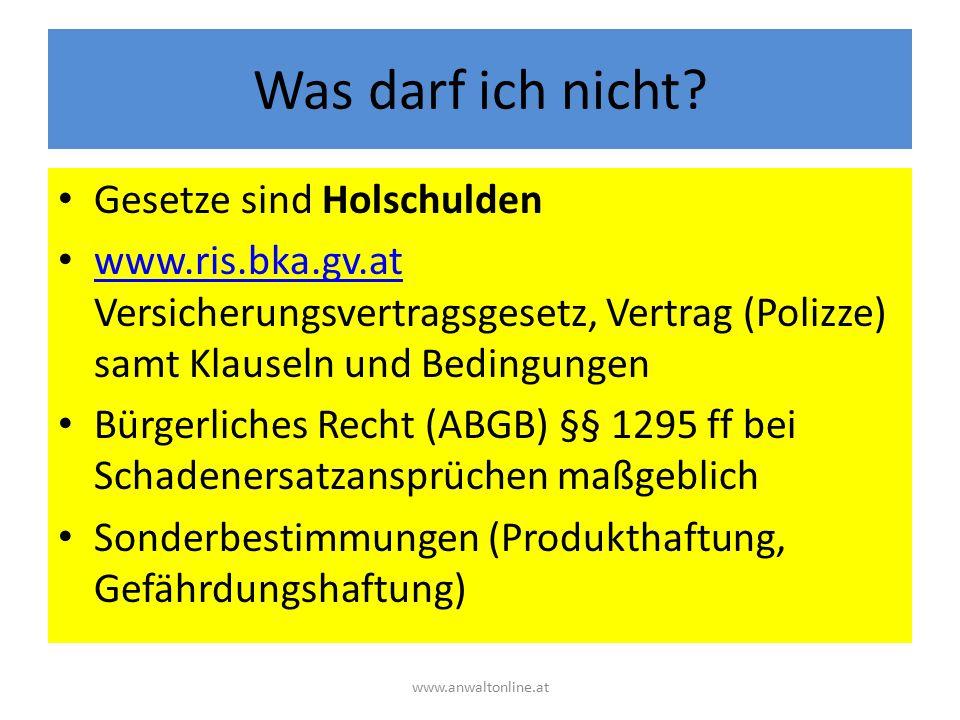 Was darf ich nicht? Gesetze sind Holschulden www.ris.bka.gv.at Versicherungsvertragsgesetz, Vertrag (Polizze) samt Klauseln und Bedingungen www.ris.bk
