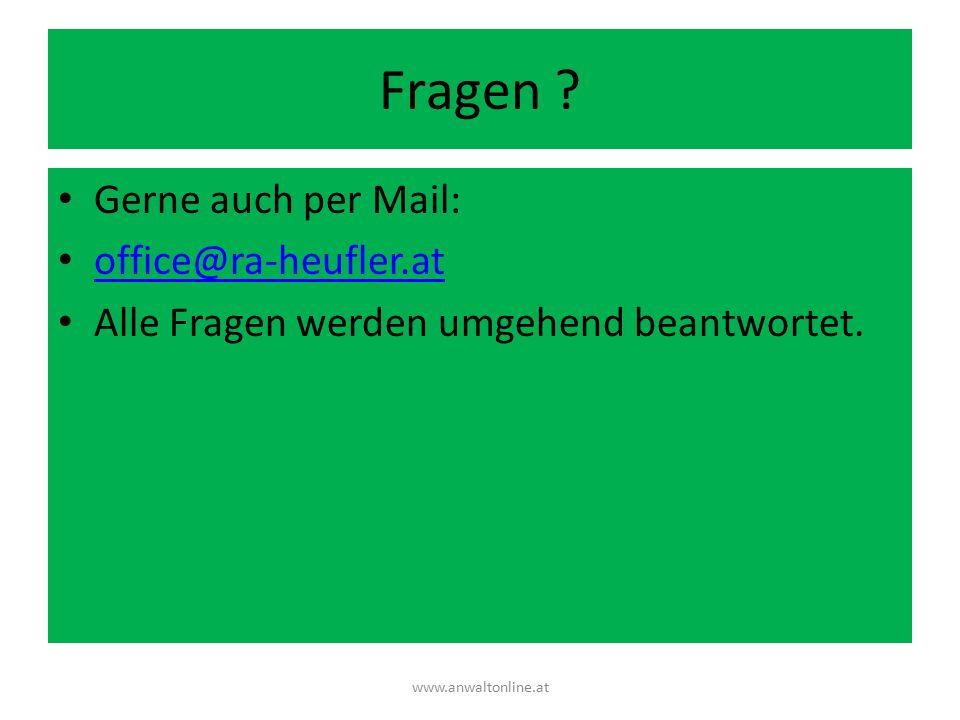 Fragen ? Gerne auch per Mail: office@ra-heufler.at Alle Fragen werden umgehend beantwortet. www.anwaltonline.at