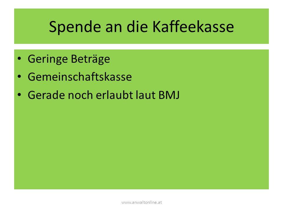 Spende an die Kaffeekasse Geringe Beträge Gemeinschaftskasse Gerade noch erlaubt laut BMJ www.anwaltonline.at