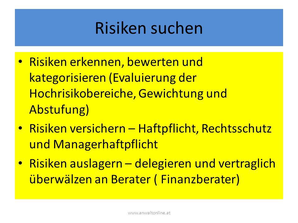 Risiken suchen Risiken erkennen, bewerten und kategorisieren (Evaluierung der Hochrisikobereiche, Gewichtung und Abstufung) Risiken versichern – Haftpflicht, Rechtsschutz und Managerhaftpflicht Risiken auslagern – delegieren und vertraglich überwälzen an Berater ( Finanzberater) www.anwaltonline.at