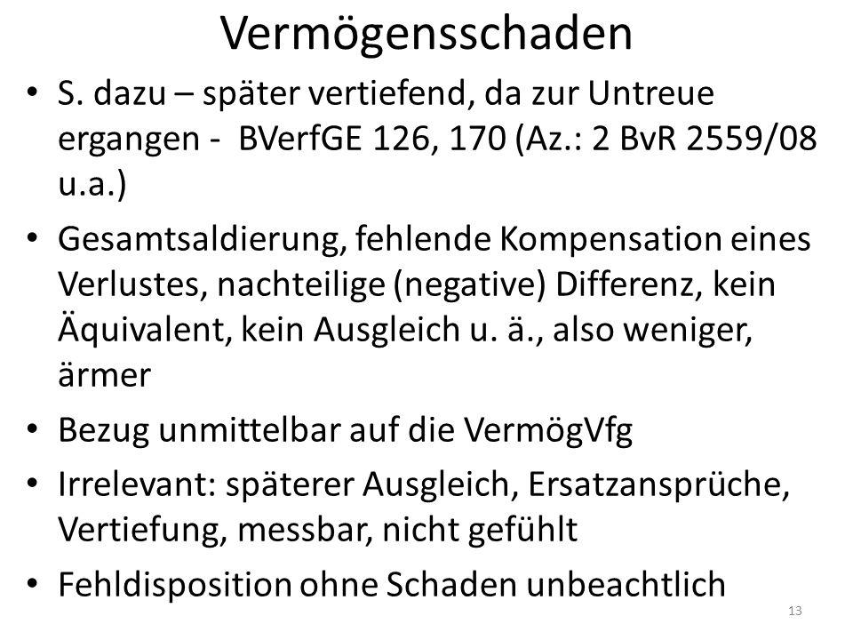 Vermögensschaden S. dazu – später vertiefend, da zur Untreue ergangen - BVerfGE 126, 170 (Az.: 2 BvR 2559/08 u.a.) Gesamtsaldierung, fehlende Kompensa