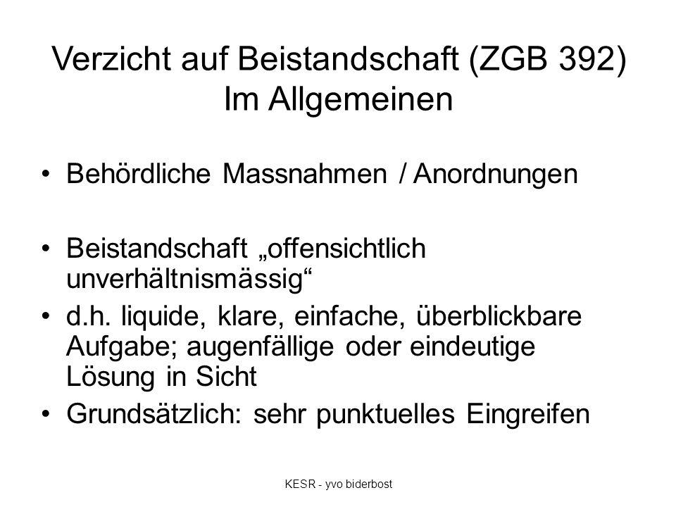 """Verzicht auf Beistandschaft (ZGB 392) Im Allgemeinen Behördliche Massnahmen / Anordnungen Beistandschaft """"offensichtlich unverhältnismässig"""" d.h. liqu"""