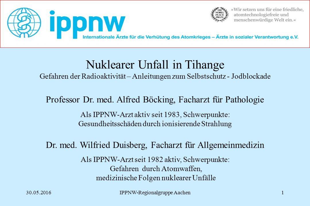 30.05.20161IPPNW-Regionalgruppe Aachen Professor Dr. med. Alfred Böcking, Facharzt für Pathologie Als IPPNW-Arzt aktiv seit 1983, Schwerpunkte: Gesund