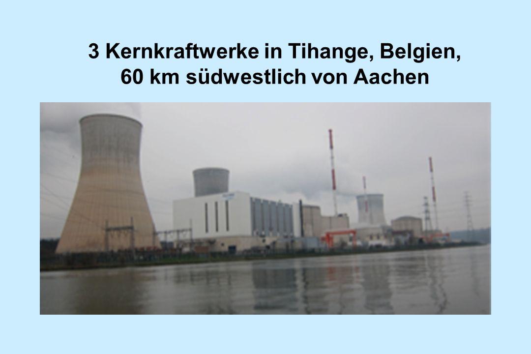 3 Kernkraftwerke in Tihange, Belgien, 60 km südwestlich von Aachen