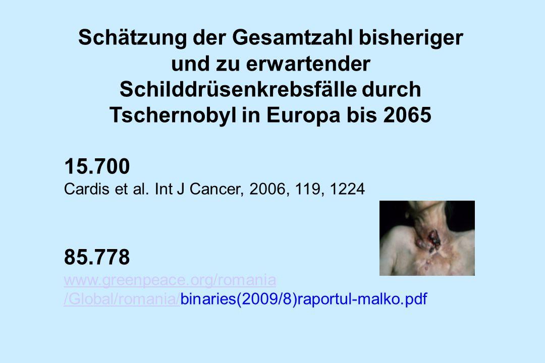 Schätzung der Gesamtzahl bisheriger und zu erwartender Schilddrüsenkrebsfälle durch Tschernobyl in Europa bis 2065 15.700 Cardis et al. Int J Cancer,