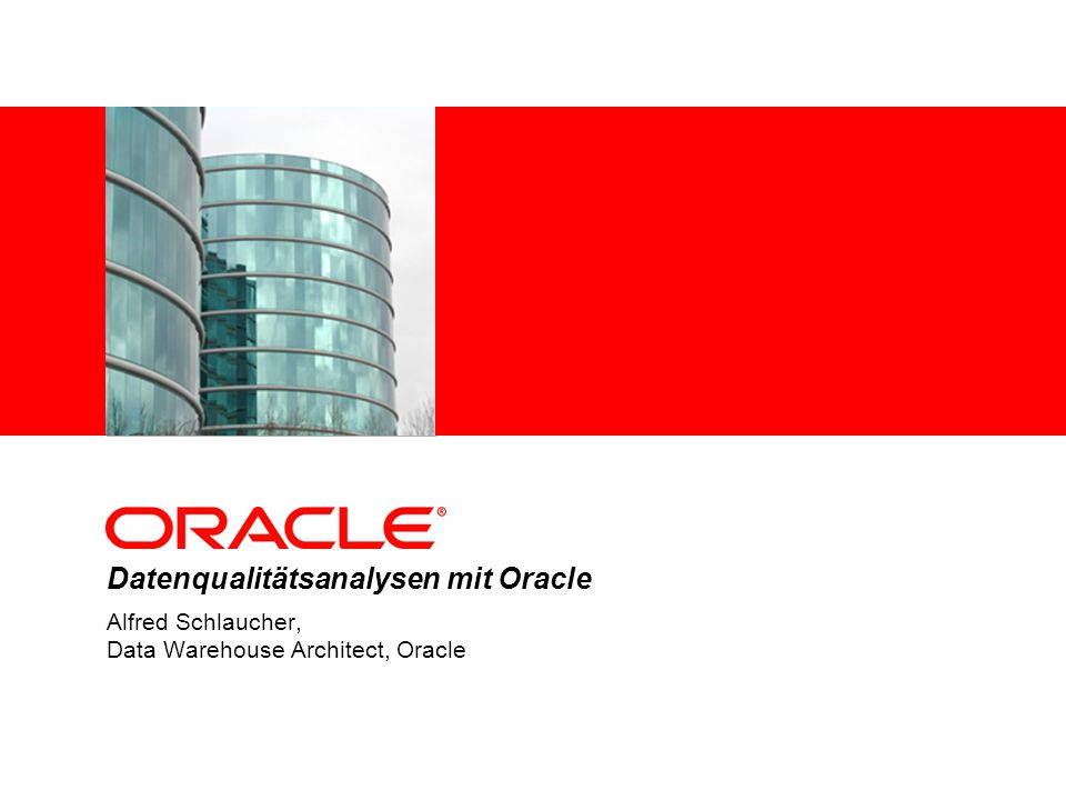 Datenqualitätsanalysen mit Oracle Alfred Schlaucher, Data Warehouse Architect, Oracle
