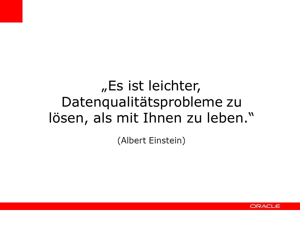 """""""Es ist leichter, Datenqualitätsprobleme zu lösen, als mit Ihnen zu leben. (Albert Einstein)"""