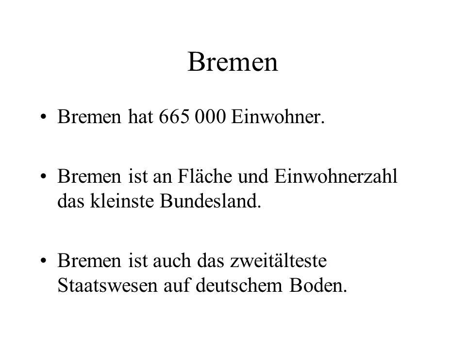 Bremen hat 665 000 Einwohner. Bremen ist an Fläche und Einwohnerzahl das kleinste Bundesland.