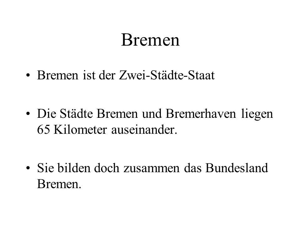Bremen ist der Zwei-Städte-Staat Die Städte Bremen und Bremerhaven liegen 65 Kilometer auseinander.
