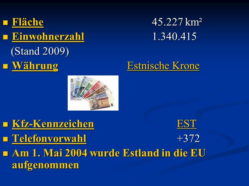 Fläche 45.227 km² Fläche 45.227 km² Fläche Einwohnerzahl 1.340.415 Einwohnerzahl 1.340.415 Einwohnerzahl (Stand 2009) (Stand 2009) WährungEstnische Krone WährungEstnische Krone WährungEstnische Krone WährungEstnische Krone Kfz-KennzeichenEST Kfz-KennzeichenEST Kfz-KennzeichenEST Kfz-KennzeichenEST Telefonvorwahl+372 Telefonvorwahl+372 Telefonvorwahl Am 1.