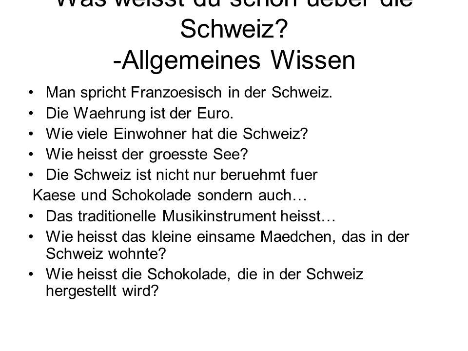 Was weisst du schon ueber die Schweiz? -Allgemeines Wissen Man spricht Franzoesisch in der Schweiz. Die Waehrung ist der Euro. Wie viele Einwohner hat