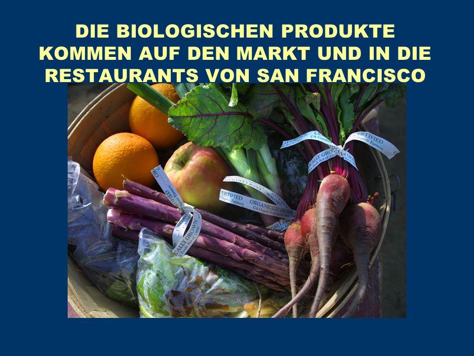 DIE BIOLOGISCHEN PRODUKTE KOMMEN AUF DEN MARKT UND IN DIE RESTAURANTS VON SAN FRANCISCO