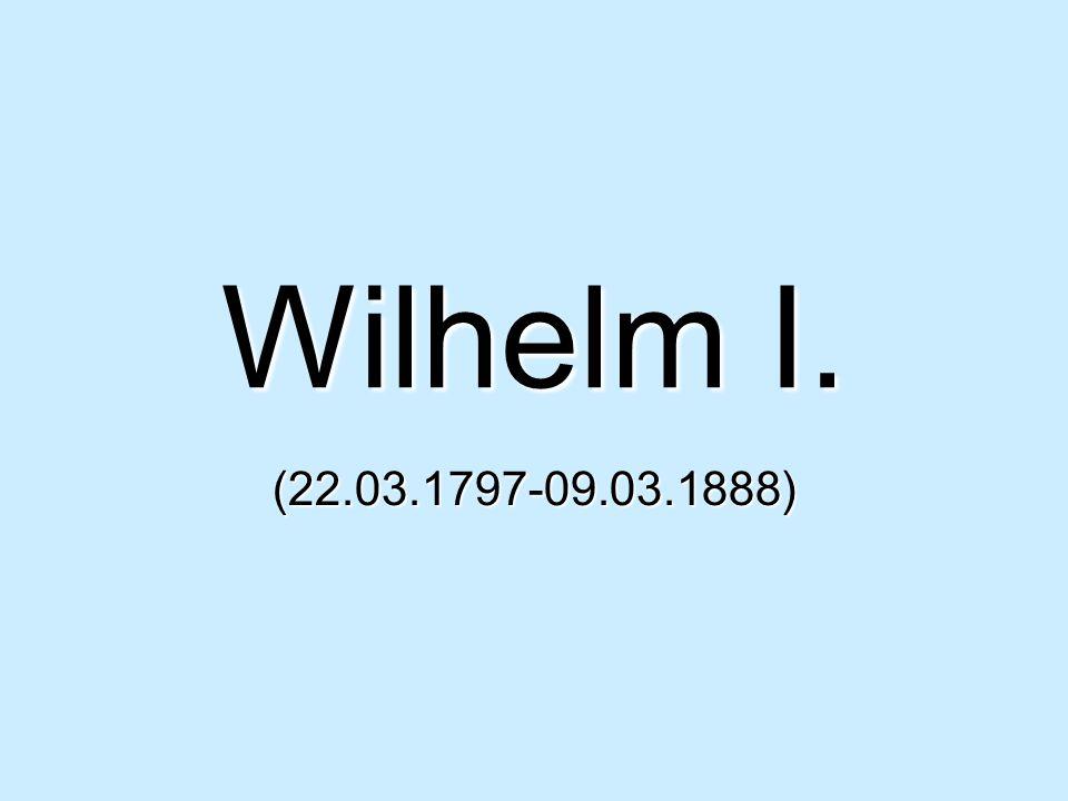 Wilhelm I. (22.03.1797-09.03.1888)