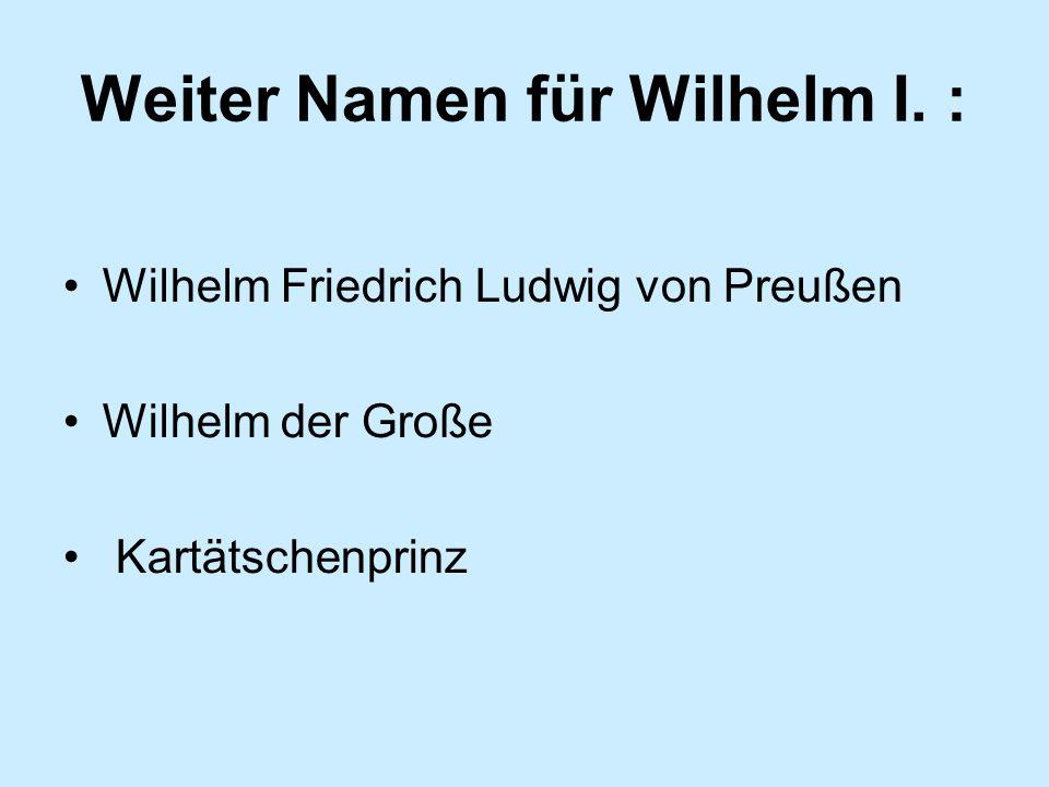 Weiter Namen für Wilhelm I.