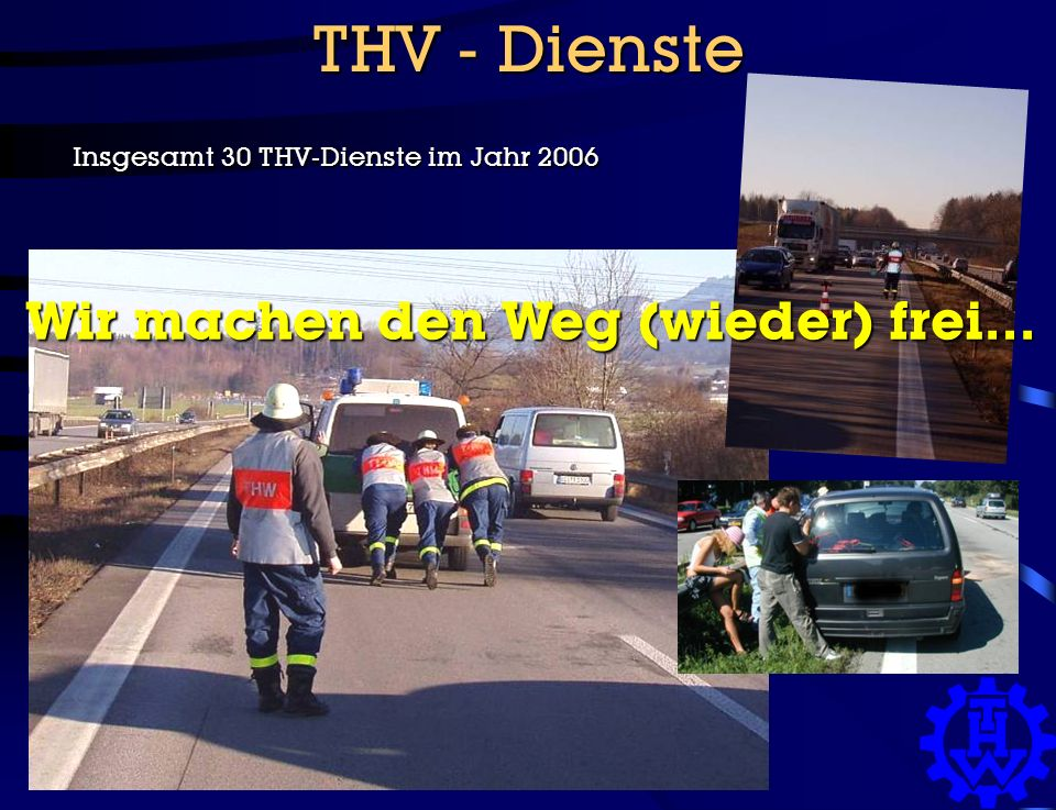 THV - Dienste Insgesamt 30 THV-Dienste im Jahr 2006 Wir machen den Weg (wieder) frei…