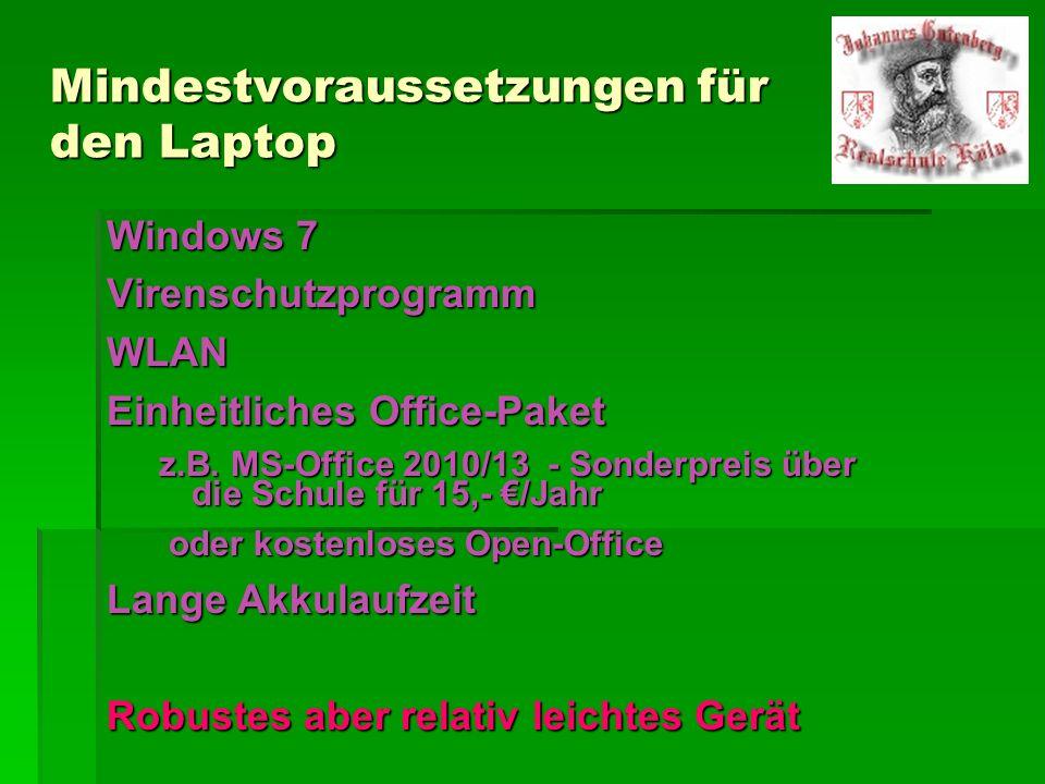 Mindestvoraussetzungen für den Laptop Windows 7 VirenschutzprogrammWLAN Einheitliches Office-Paket z.B. MS-Office 2010/13 - Sonderpreis über die Schul