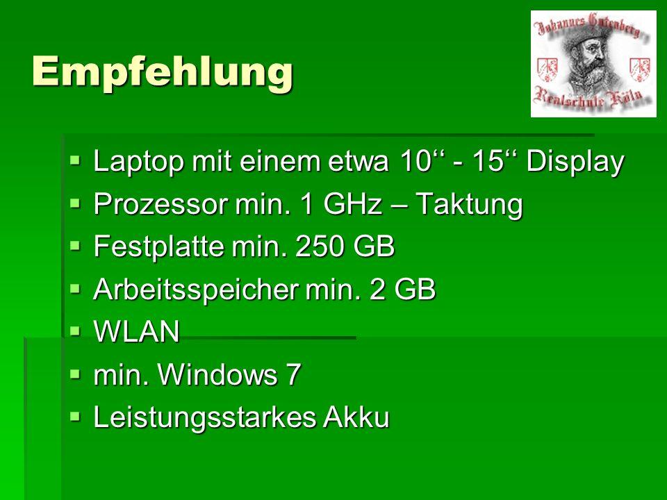 Empfehlung  Laptop mit einem etwa 10'' - 15'' Display  Prozessor min. 1 GHz – Taktung  Festplatte min. 250 GB  Arbeitsspeicher min. 2 GB  WLAN 