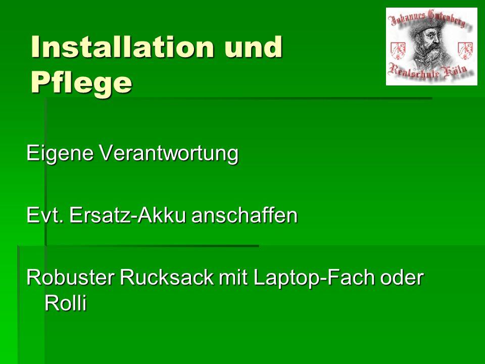 Installation und Pflege Eigene Verantwortung Evt. Ersatz-Akku anschaffen Robuster Rucksack mit Laptop-Fach oder Rolli