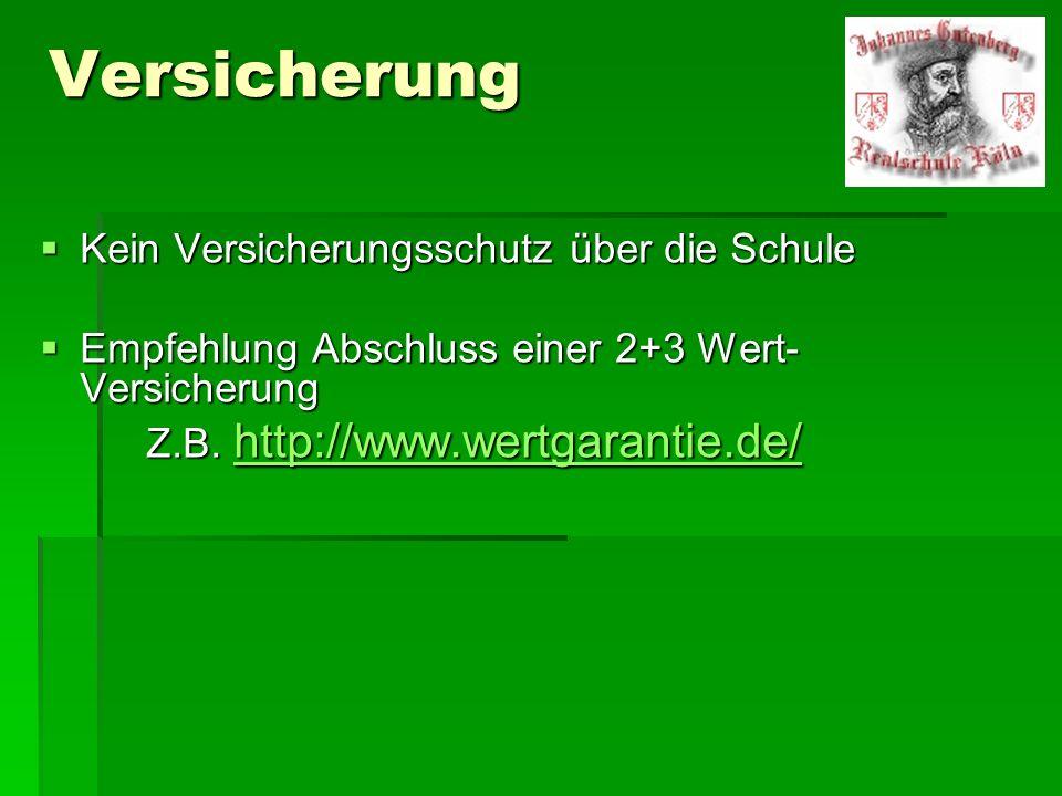Versicherung  Kein Versicherungsschutz über die Schule  Empfehlung Abschluss einer 2+3 Wert- Versicherung Z.B. http://www.wertgarantie.de/ http://ww