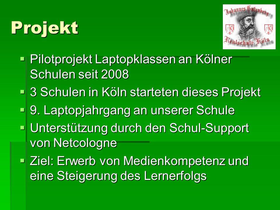 Projekt  Pilotprojekt Laptopklassen an Kölner Schulen seit 2008  3 Schulen in Köln starteten dieses Projekt  9. Laptopjahrgang an unserer Schule 
