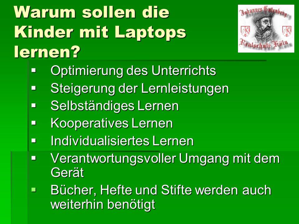 Warum sollen die Kinder mit Laptops lernen?  Optimierung des Unterrichts  Steigerung der Lernleistungen  Selbständiges Lernen  Kooperatives Lernen