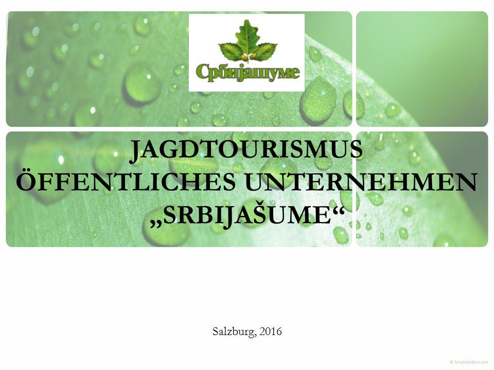 """JAGDTOURISMUS ÖFFENTLICHES UNTERNEHMEN """"SRBIJAŠUME"""" Salzburg, 2016"""