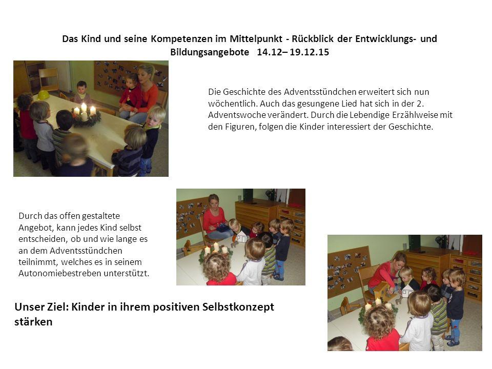 Das Kind und seine Kompetenzen im Mittelpunkt - Rückblick der Entwicklungs- und Bildungsangebote 14.12– 19.12.15 Die Geschichte des Adventsstündchen erweitert sich nun wöchentlich.
