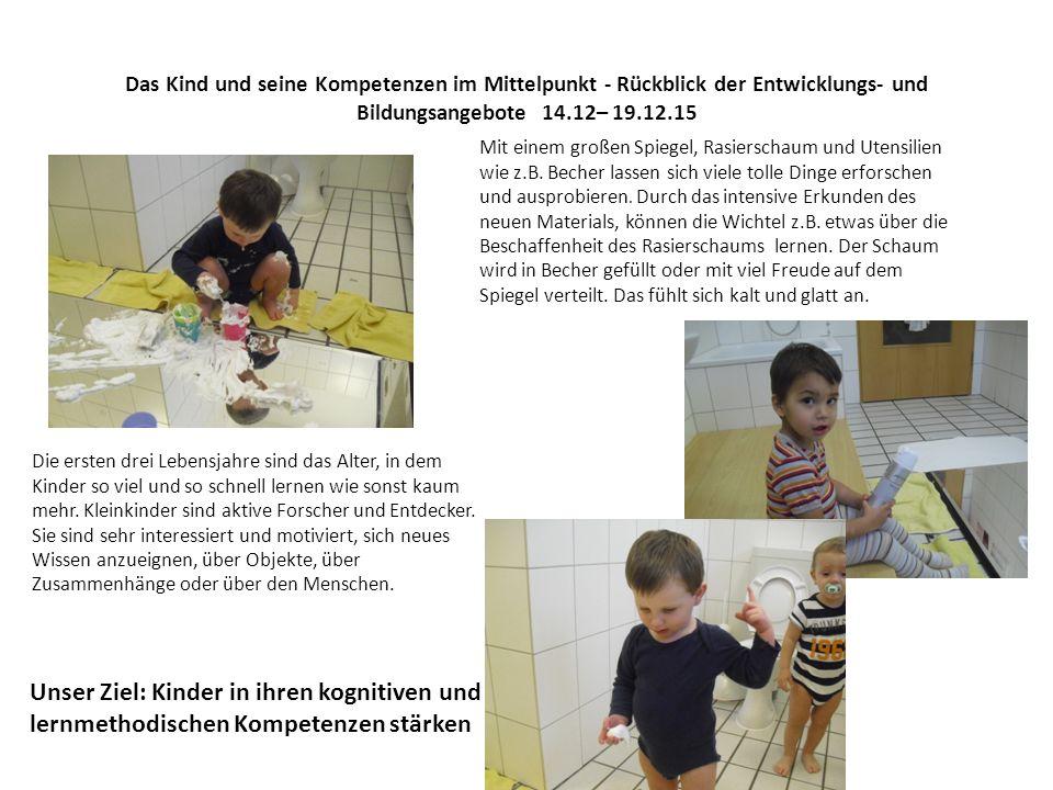 Das Kind und seine Kompetenzen im Mittelpunkt - Rückblick der Entwicklungs- und Bildungsangebote 14.12– 19.12.15 Mit einem großen Spiegel, Rasierschaum und Utensilien wie z.B.
