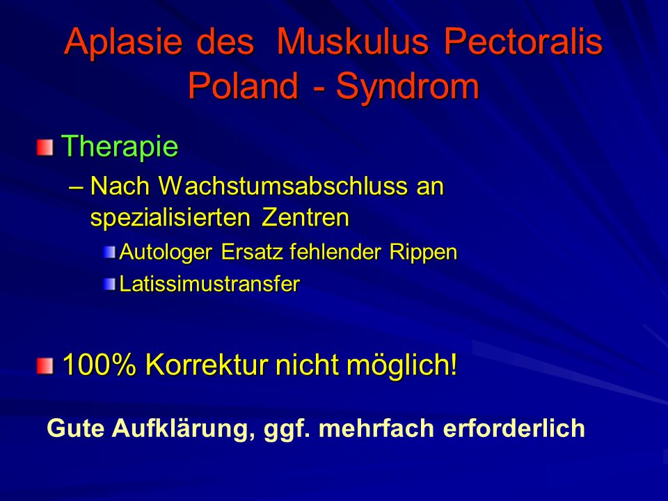 Aplasie des Muskulus Pectoralis Poland - Syndrom Therapie –Nach Wachstumsabschluss an spezialisierten Zentren Autologer Ersatz fehlender Rippen Latissimustransfer 100% Korrektur nicht möglich.