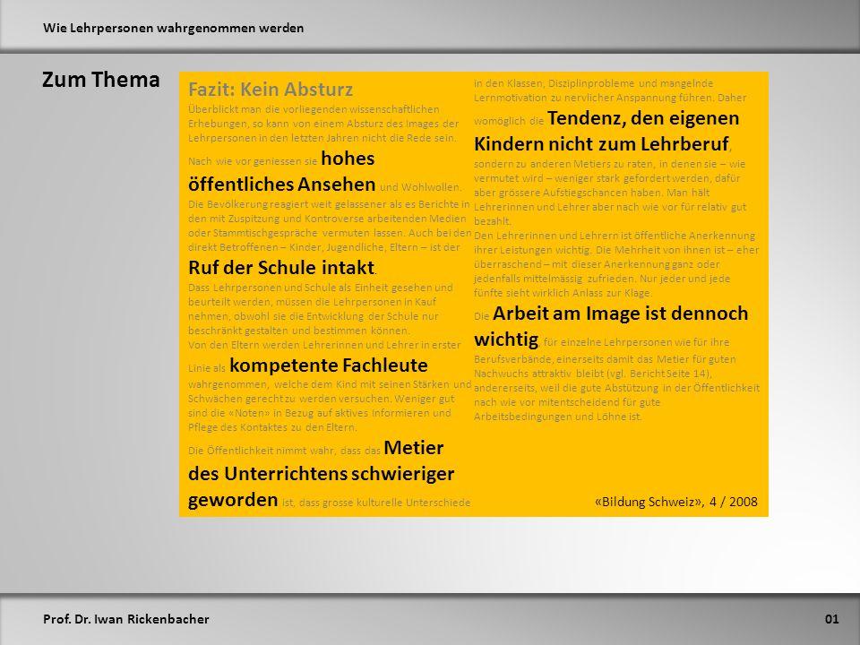 Prof. Dr. Iwan Rickenbacher Wie Lehrpersonen wahrgenommen werden Zum Thema 01 Fazit: Kein Absturz Überblickt man die vorliegenden wissenschaftlichen E