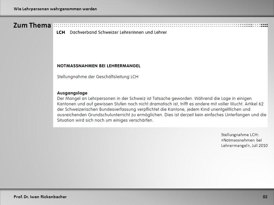Prof. Dr. Iwan Rickenbacher Wie Lehrpersonen wahrgenommen werden Zum Thema 02 Stellungnahme LCH: «Notmassnahmen bei Lehrermangel», Juli 2010