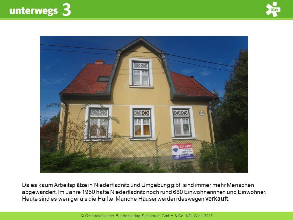 © Österreichischer Bundesverlag Schulbuch GmbH & Co. KG, Wien 2016 3 Da es kaum Arbeitsplätze in Niederfladnitz und Umgebung gibt, sind immer mehr Men