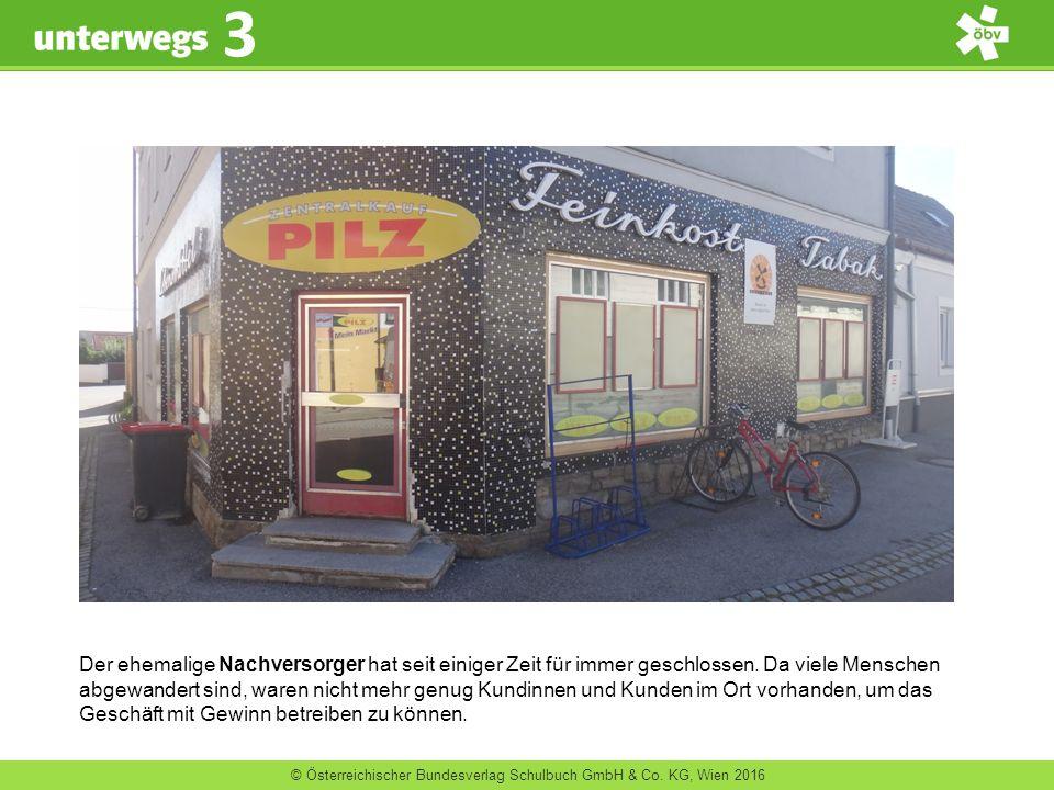 © Österreichischer Bundesverlag Schulbuch GmbH & Co. KG, Wien 2016 3 Der ehemalige Nachversorger hat seit einiger Zeit für immer geschlossen. Da viele