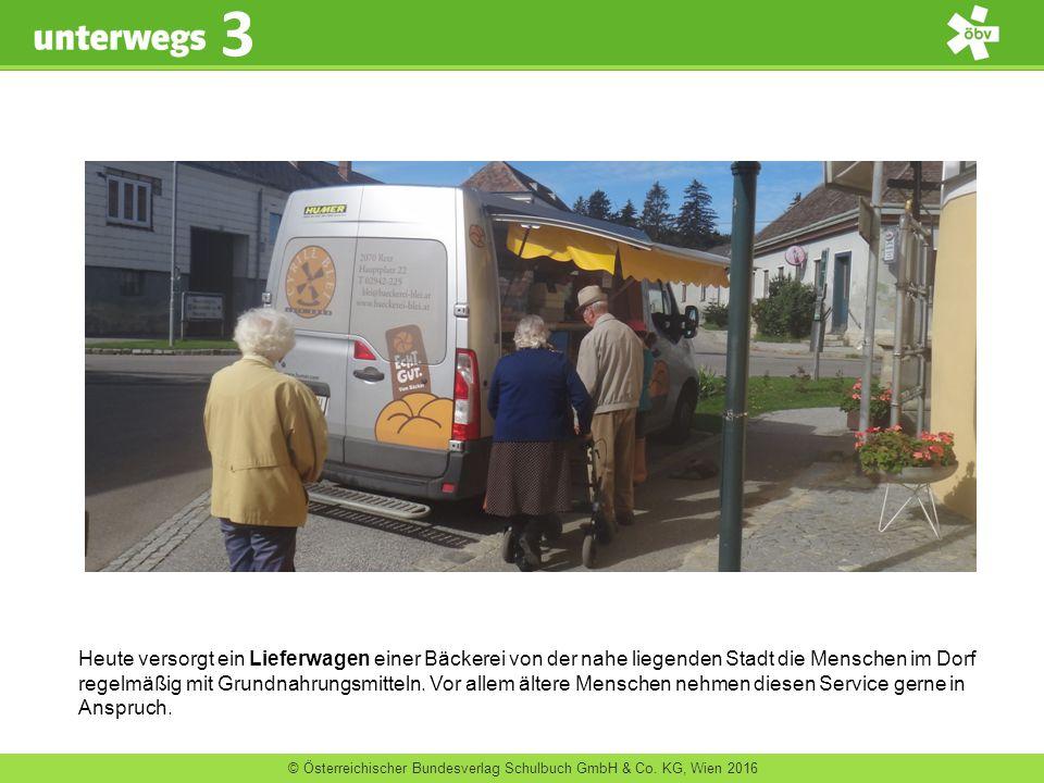 © Österreichischer Bundesverlag Schulbuch GmbH & Co. KG, Wien 2016 3 Heute versorgt ein Lieferwagen einer Bäckerei von der nahe liegenden Stadt die Me