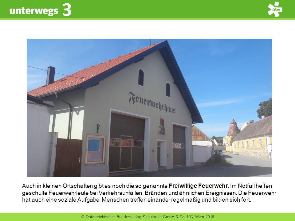 © Österreichischer Bundesverlag Schulbuch GmbH & Co. KG, Wien 2016 3 Auch in kleinen Ortschaften gibt es noch die so genannte Freiwillige Feuerwehr. I