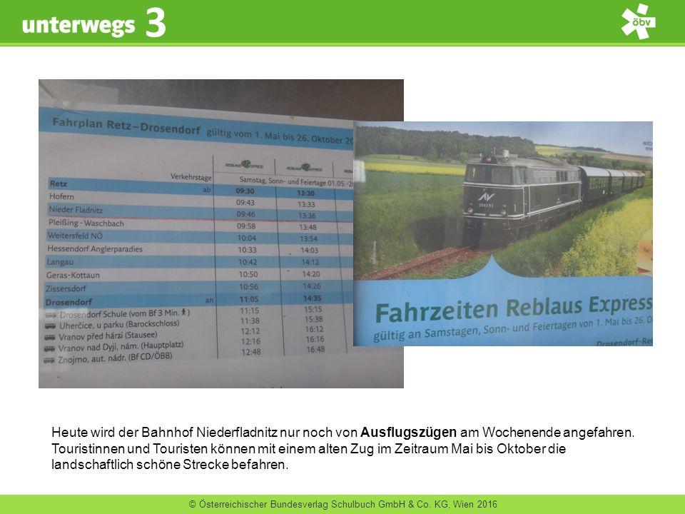 © Österreichischer Bundesverlag Schulbuch GmbH & Co. KG, Wien 2016 3 Heute wird der Bahnhof Niederfladnitz nur noch von Ausflugszügen am Wochenende an