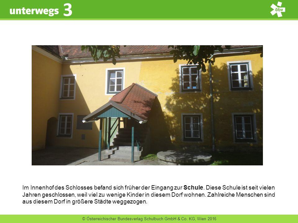 © Österreichischer Bundesverlag Schulbuch GmbH & Co. KG, Wien 2016 3 Im Innenhof des Schlosses befand sich früher der Eingang zur Schule. Diese Schule