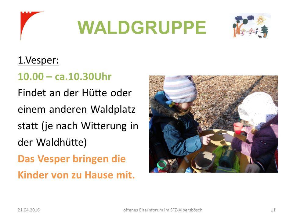 WALDGRUPPE 1.Vesper: 10.00 – ca.10.30Uhr Findet an der Hütte oder einem anderen Waldplatz statt (je nach Witterung in der Waldhütte) Das Vesper bringen die Kinder von zu Hause mit.
