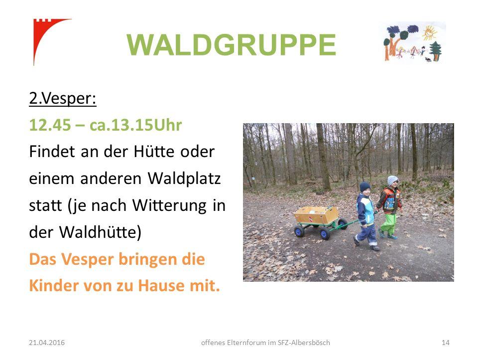 WALDGRUPPE 2.Vesper: 12.45 – ca.13.15Uhr Findet an der Hütte oder einem anderen Waldplatz statt (je nach Witterung in der Waldhütte) Das Vesper bringen die Kinder von zu Hause mit.